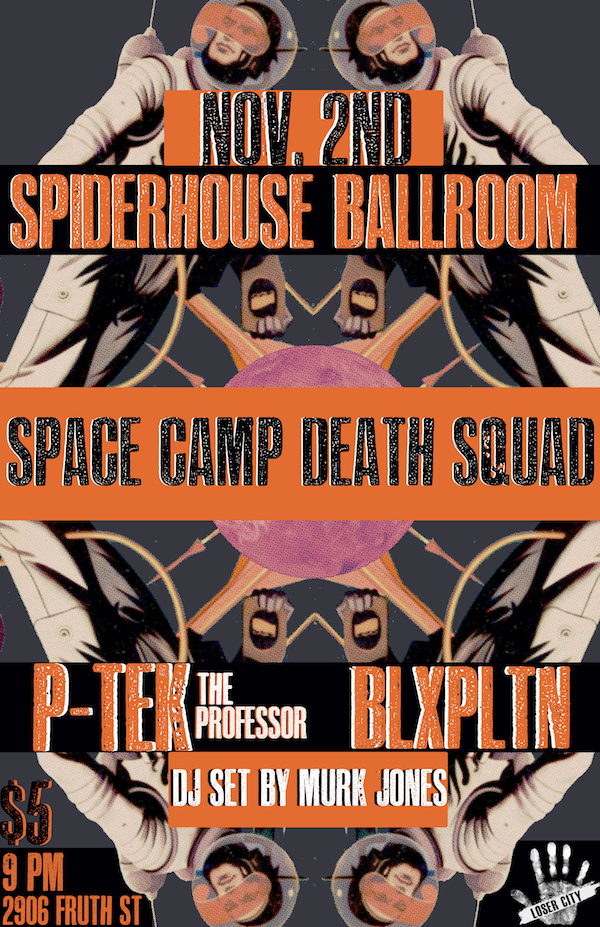 On 11/2/13: BLXPLTN, P-Tek, Space Camp Death Squad