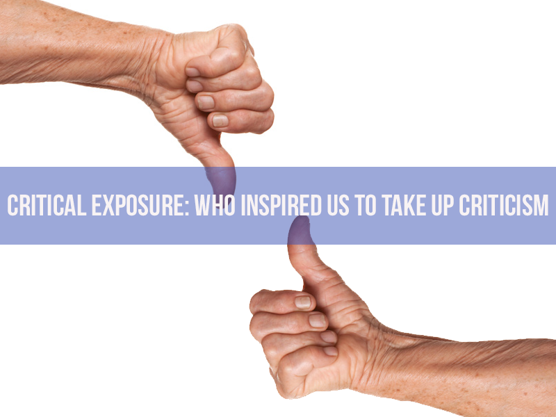 Critical Exposure: Who Inspired Us to Take Up Criticism