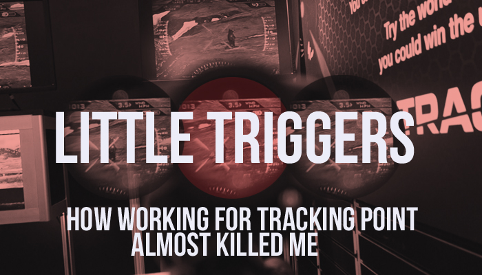 Little Triggers: How Working For TrackingPoint Almost Killed Me