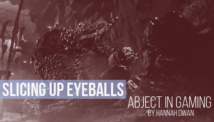 Slicing Up Eyeballs: Abject in Gaming