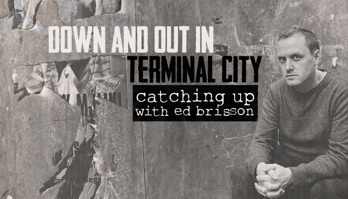 Down and Out in Terminal City: Catching Up with Ed Brisson