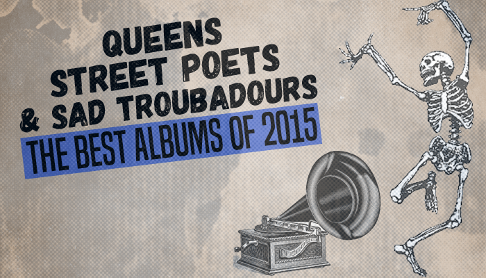 Queens, Street Poets and Sad Troubadours: The Best Albums of 2015