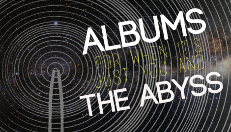 Albums for When It's Just You and the Abyss