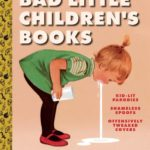 Outrageously Unfunny: Abrams' Bad Little Children's Books and the Death of Satire