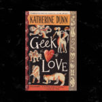 Judging the Book By Its Cover: Geek Love by Katherine Dunn