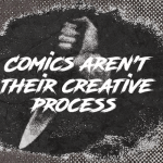 Comics Aren't Their Creative Process
