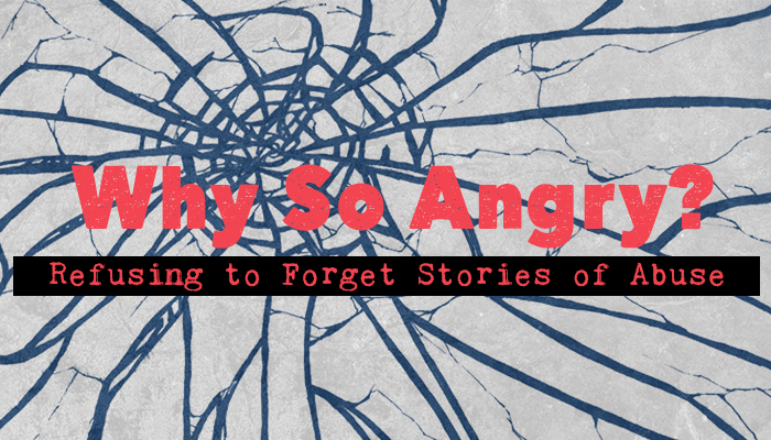 Why So Angry: Refusing to Forget Stories of Abuse