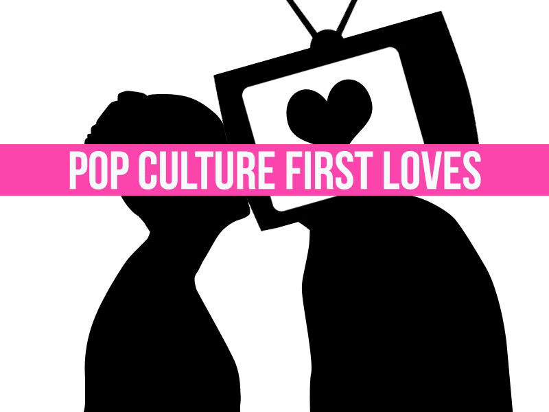 Pop Culture First Loves